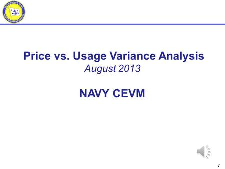 1 Price vs. Usage Variance Analysis August 2013 NAVY CEVM.