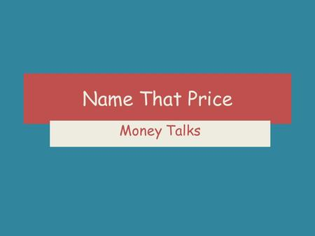 Name That Price Money Talks. Remember There is only one of each game on this PowerPoint. Each game can only be played once. Click on the name of the game.