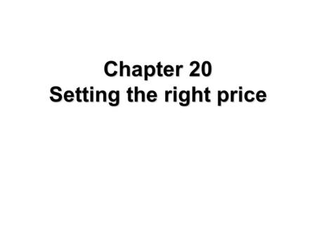 Chapter 20 Setting the right price