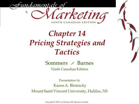 Chapter 14 Pricing Strategies and Tactics Copyright © 2001 by McGraw-Hill Ryerson Limited Sommers Barnes Ninth Canadian Edition Presentation by Karen A.