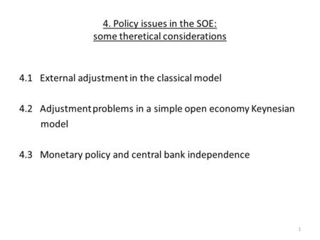 4. Policy issues in the SOE: some theretical considerations 4.1 External adjustment in the classical model 4.2 Adjustment problems in a simple open economy.
