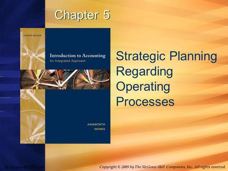 McGraw-Hill/Irwin Copyright © 2009 by The McGraw-Hill Companies, Inc. All rights reserved. Chapter 5 Strategic Planning Regarding Operating Processes.