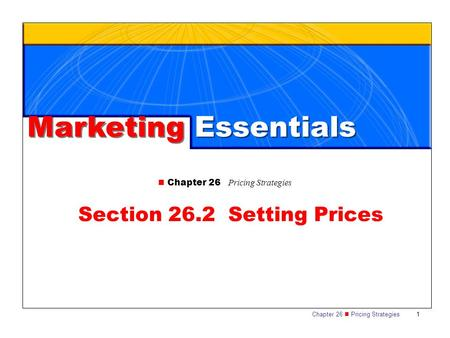 Chapter 26 Pricing Strategies 1 Marketing Essentials Chapter 26 Pricing Strategies Section 26.2 Setting Prices.