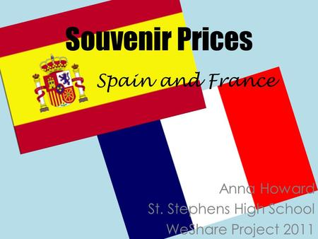 Souvenir Prices Anna Howard St. Stephens High School WeShare Project 2011 Spain and France.
