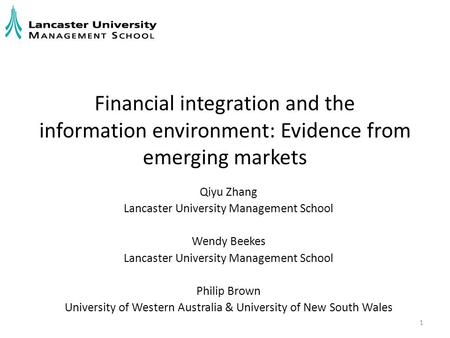 Financial integration and the information environment: Evidence from emerging markets Qiyu Zhang Lancaster University Management School Wendy Beekes Lancaster.