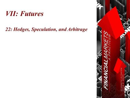 VII: Futures 22: Hedges, Speculation, and Arbitrage.