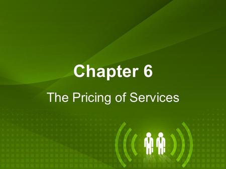 Chapter 6 The Pricing of Services. Chapter Objectives Describe how consumers relate value and price. Understand the special considerations of service.
