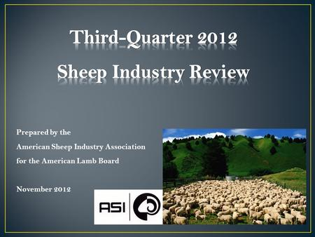 Executive Summary 2012 has been a tumultuous year for the lamb industry with a dramatic loss in value for feeder and slaughter lambs, lower meat prices,