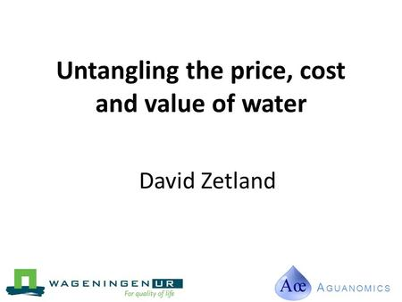 Untangling the price, cost and value of water A GUANOMICS David Zetland.
