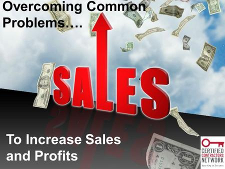 Overcoming Common Problems…. To Increase Sales and Profits.