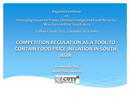 COMPETITION REGULATION AS A TOOL TO CONTAIN FOOD PRICE INFLATION IN SOUTH ASIA.