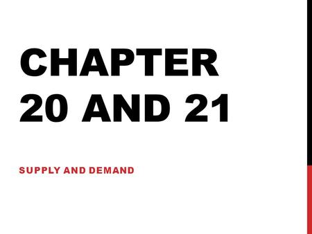 CHAPTER 20 AND 21 SUPPLY AND DEMAND. CHAPTER 20: DEMAND Supply and Demand determines trade: 1.Buyers purchase goods and services with money 2.Sellers.