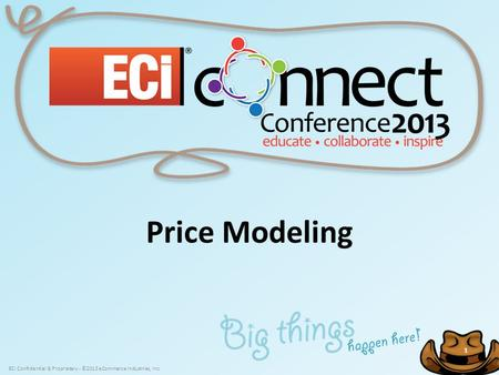 ECi Confidential & Proprietary - ©2013 eCommerce Industries, Inc. 1 1 Price Modeling.