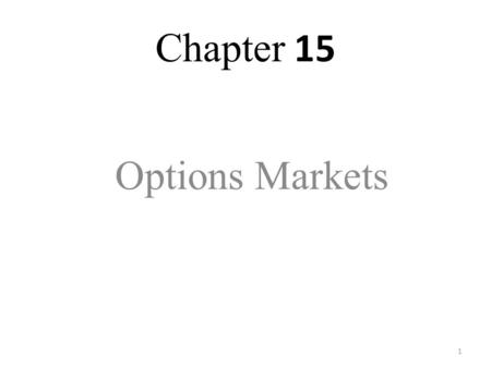 1 Chapter 15 Options Markets. 2 Option Terminology Buy - Long Sell - Short Call Option: gives its holder the right to purchase an asset for a specified.