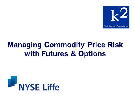 Managing Commodity Price Risk with Futures & Options.