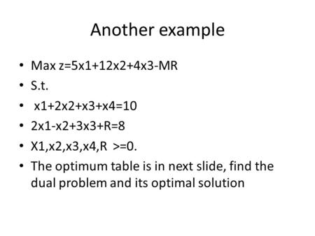 Another example Max z=5x1+12x2+4x3-MR S.t. x1+2x2+x3+x4=10