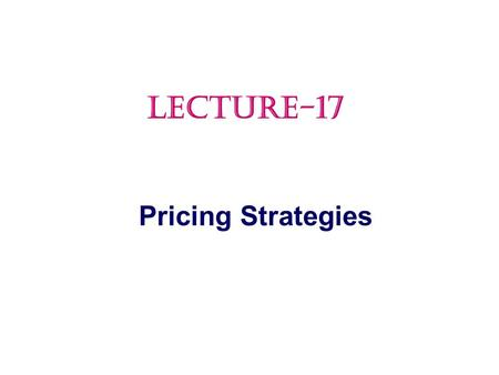 LECTURE-17 Pricing Strategies.