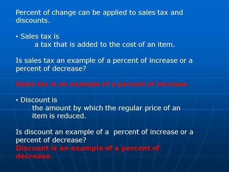 Percent of change can be applied to sales tax and discounts. Sales tax is a tax that is added to the cost of an item. Is sales tax an example of a percent.