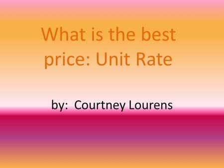 What is the best price: Unit Rate by: Courtney Lourens.