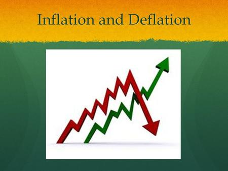 Inflation and Deflation. How do we define inflation? A continuing increase in the general price level. But lets focus on some key words in the definition.