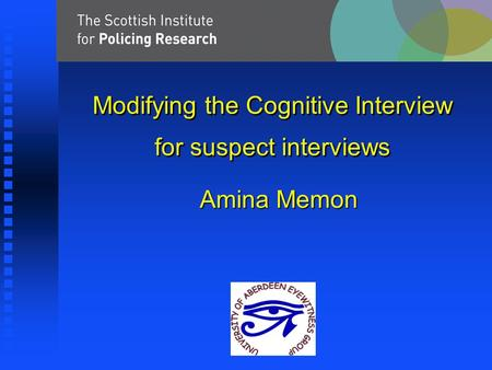 Modifying the Cognitive Interview for suspect interviews Amina Memon.