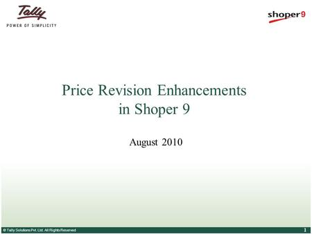 © Tally Solutions Pvt. Ltd. All Rights Reserved 1 Price Revision Enhancements in Shoper 9 August 2010.