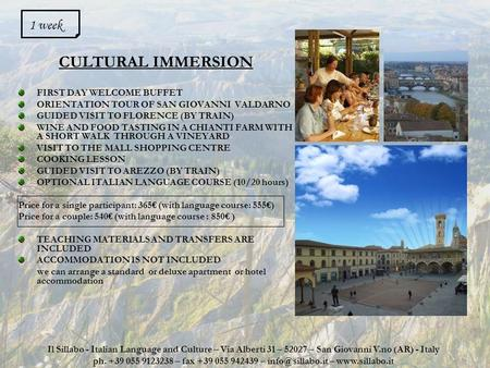 CULTURAL IMMERSION FIRST DAY WELCOME BUFFET ORIENTATION TOUR OF SAN GIOVANNI VALDARNO GUIDED VISIT TO FLORENCE (BY TRAIN) WINE AND FOOD TASTING IN A CHIANTI.