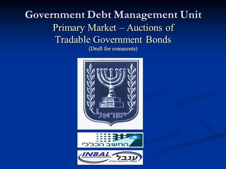 Government Debt Management Unit Primary Market – Auctions of Tradable Government Bonds (Draft for comments)
