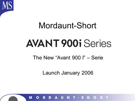 "The New ""Avant 900 I"" – Serie Launch January 2006"