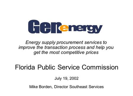 Energy supply procurement services to improve the transaction process and help you get the most competitive prices Florida Public Service Commission July.