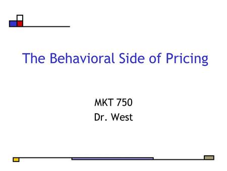 The Behavioral Side of Pricing MKT 750 Dr. West. Agenda Issues associated with product pricing Defining terms Capturing value Behavioral pricing Discuss.