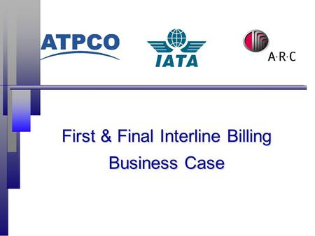 First & Final Interline Billing Business Case. 2 The purpose n Mutually agreed billing without manual validation or pricing n Guaranteed transactions,