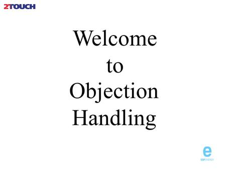 Welcome to Objection Handling. What are Objections Oxford Dictionary - 1 an expression of disapproval or opposition. 2 the action of challenging or disagreeing.
