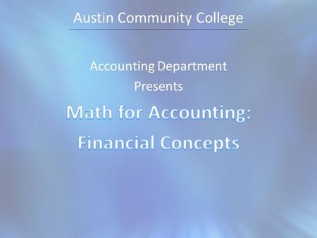 Austin Community College. Examples Financial accounting math concepts.