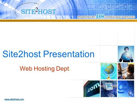Site2host Presentation Web Hosting Dept. Site2Host.com is a professional Information Technology Organization with unique ideas and powerful solutions.