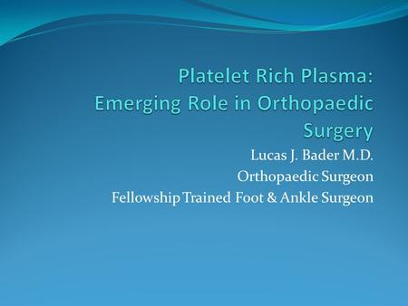 Lucas J. Bader M.D. Orthopaedic Surgeon Fellowship Trained Foot & Ankle Surgeon.