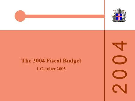 2 0 0 42 0 0 4 The 2004 Fiscal Budget 1 October 2003.