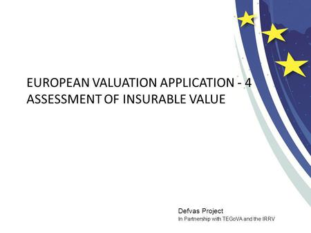 Defvas Project In Partnership with TEGoVA and the IRRV EUROPEAN VALUATION APPLICATION - 4 ASSESSMENT OF INSURABLE VALUE.