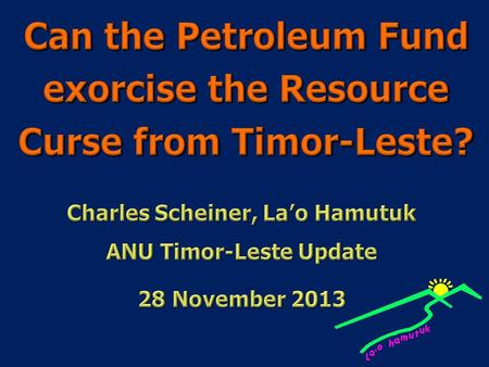 Petroleum dependency in Timor-Leste Petroleum dependency in Timor-Leste Signs of the resource curse Signs of the resource curse Where the Petroleum Fund.