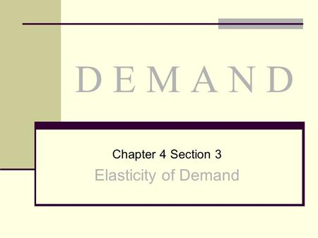 Chapter 4 Section 3 Elasticity of Demand