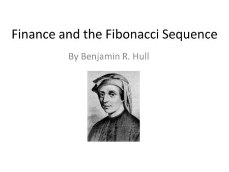 Finance and the Fibonacci Sequence By Benjamin R. Hull.