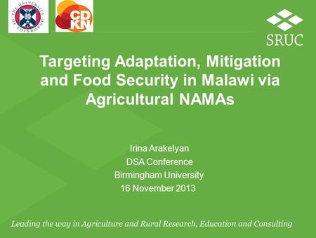 Targeting Adaptation, Mitigation and Food Security in Malawi via Agricultural NAMAs Irina Arakelyan DSA Conference Birmingham University 16 November 2013.