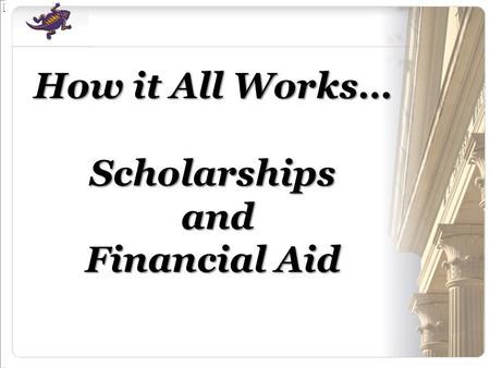 How it All Works… Scholarships and Financial Aid.