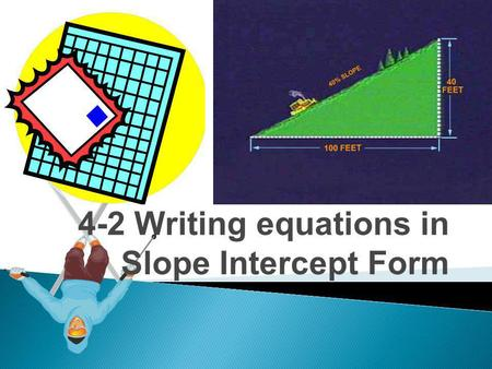 4-2 Writing equations in Slope Intercept Form