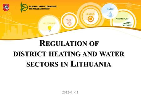 R EGULATION OF DISTRICT HEATING AND WATER SECTORS IN L ITHUANIA 2012-01-11.