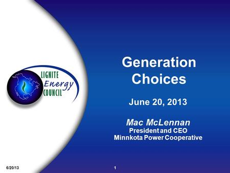 1 6/20/13 June 20, 2013 Mac McLennan President and CEO Minnkota Power Cooperative Generation Choices.