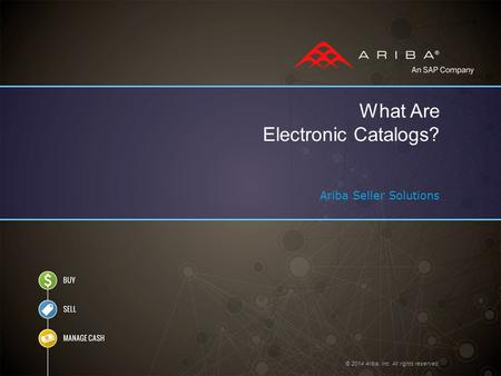 © 2014 Ariba, Inc. All rights reserved. What Are Electronic Catalogs? Ariba Seller Solutions.