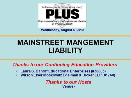 Laura S. Danoff Educational Enterprises (#30885) Wilson Elser Moskowitz Edelman & Dicker LLP (#1760) MAINSTREET MANGEMENT LIABILITY Thanks to our Continuing.