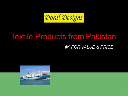 #1 FOR VALUE & PRICE Textile Products from Pakistan 1.