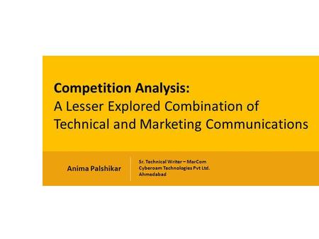 Anima Palshikar Sr. Technical Writer – MarCom Cyberoam Technologies Pvt Ltd. Ahmedabad Competition Analysis: A Lesser Explored Combination of Technical.